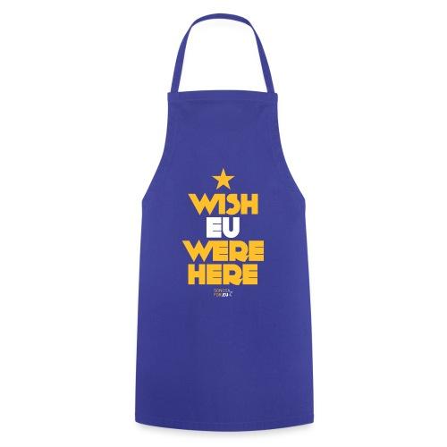 Wish EU were here | SongsFor.EU - Cooking Apron