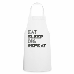 Eat Sleep Dig Repeat - Cooking Apron