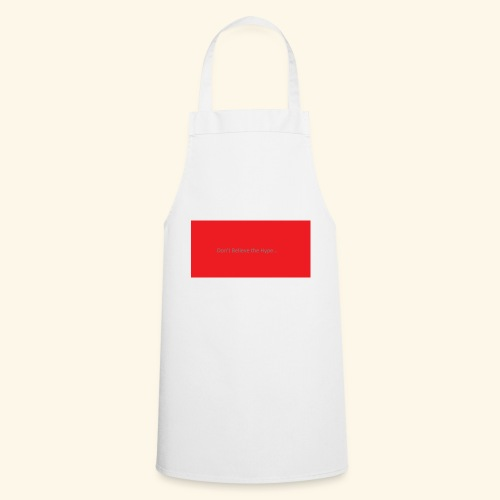 Don t believe the Hype - Cooking Apron