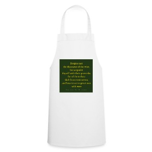 Despise not the discourse of the wise but acquain - Cooking Apron