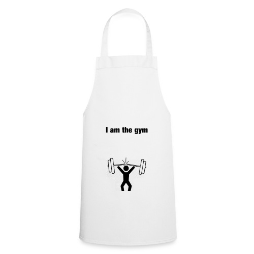 I don't go to the gym I am the gym - Cooking Apron