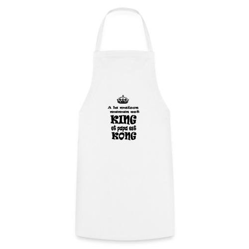 A la maison maman est KING et papa est KONG - Tablier de cuisine