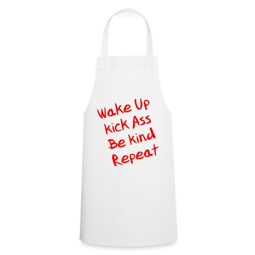 Wake Up, Kick Ass, Be Kind, Repeat! - Kochschürze