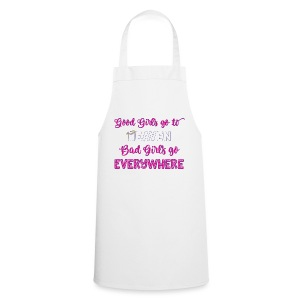 Good Girls Go To Heaven, Bad Girls Go Everywhere - Cooking Apron