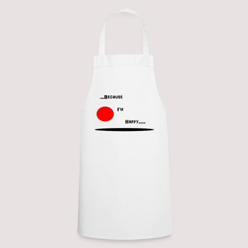 Because I'm Happy - Cooking Apron