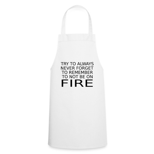 Don't Be On Fire - Cooking Apron