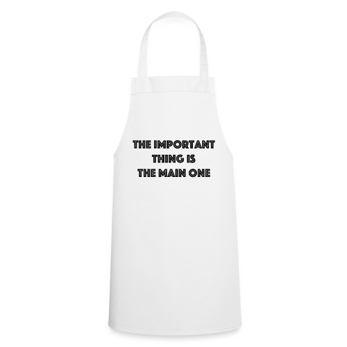 the important thing is the main one - Tablier de cuisine