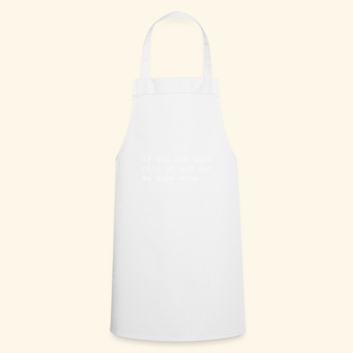 If you can read this go and get me some wine - Cooking Apron