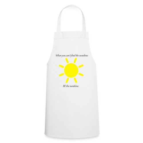 Be the sunshine - Cooking Apron
