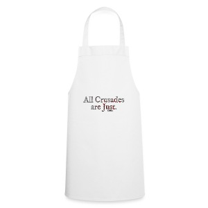 All Crusades Are Just. - Cooking Apron