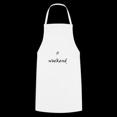 Eindelijk weekend! #weekend - Keukenschort