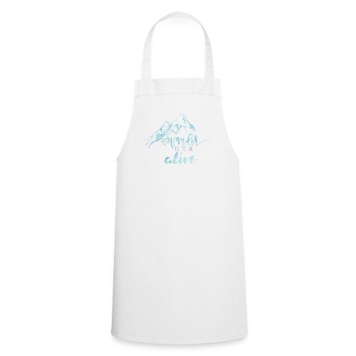 To Wander is to be Alive - Cooking Apron