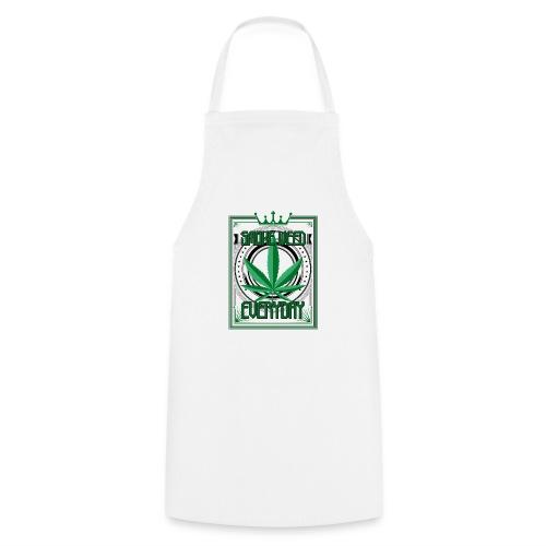 Marijuana Smoke Weed Everyday - Kochschürze