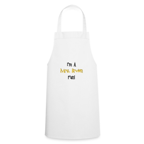 I'm a Mrs. Brown fan! - Cooking Apron