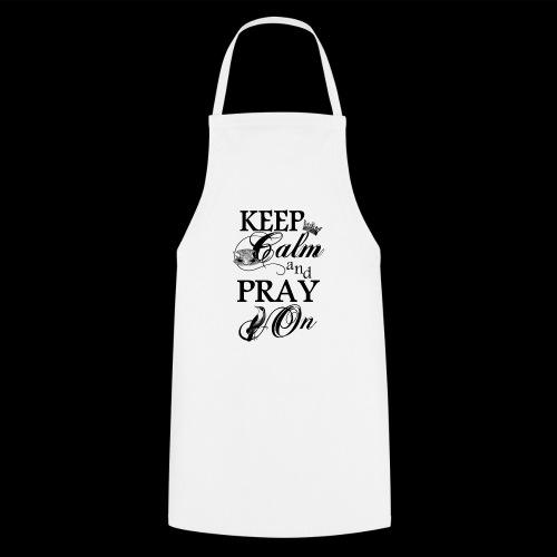 keep calm and pray on - Kochschürze