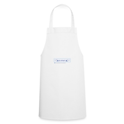 So What? - Cooking Apron