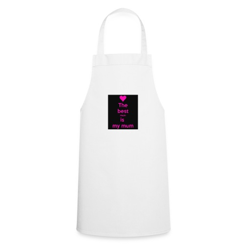 the best mum is my mum - Cooking Apron