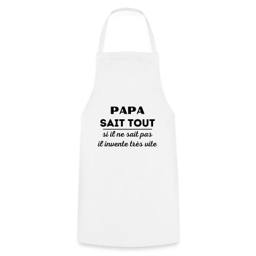 t-shirt papa sait tout il invente très vite - Tablier de cuisine