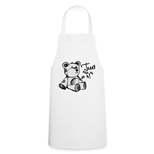 Teddy Made Me Do It - Cooking Apron