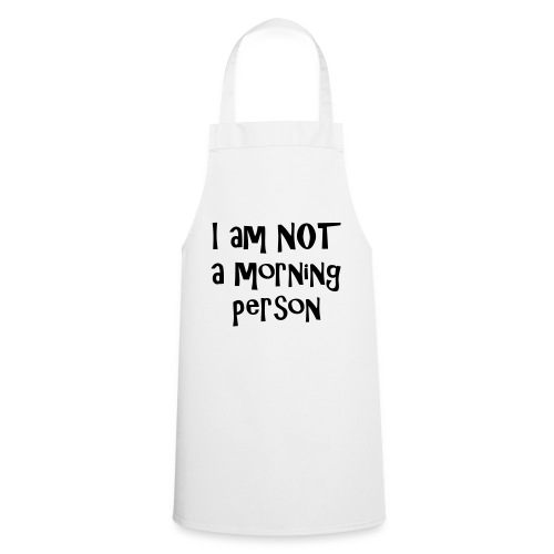I am not a morning person - Cooking Apron