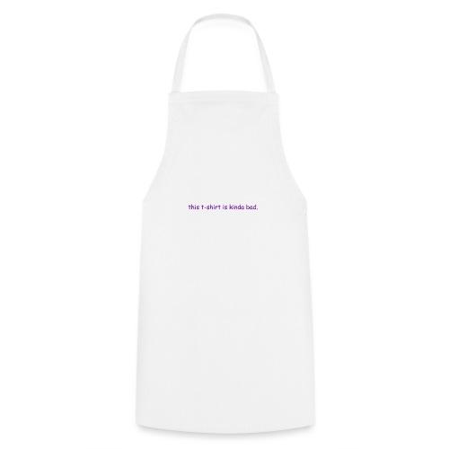 kinda bad t-shirt - Cooking Apron