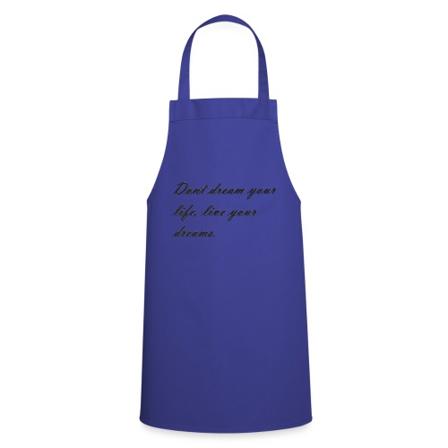 Don t dream your life live your dreams - Cooking Apron