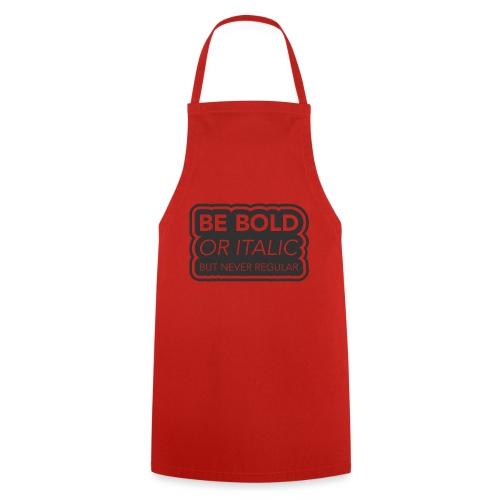 Be bold, or italic but never regular - Keukenschort