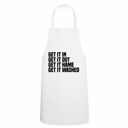 Get it in get it oot get it hame get it washed - Cooking Apron