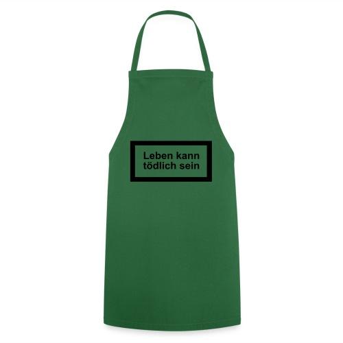 leben_kann_toedlich_sein - Kochschürze