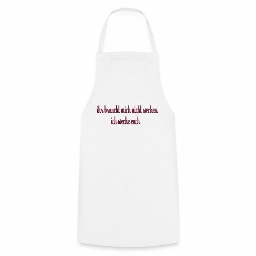 ihr_braucht_mich_nicht_wecken_ich_wecke - Kochschürze