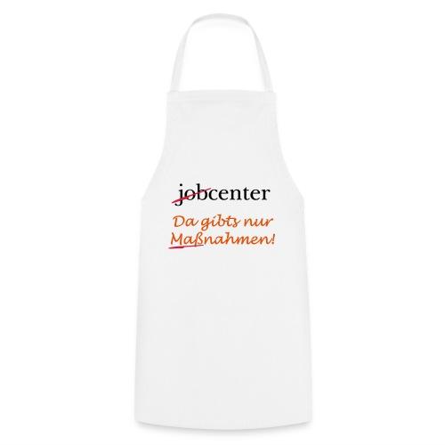 jobcenter - da gibts nur Maßnahmen! Kein Job - Kochschürze