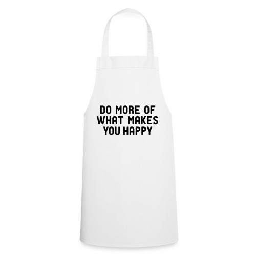 Do more of what makes you happy zufrieden hygge - Cooking Apron
