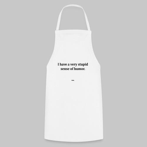 Stupid sense of humor - Cooking Apron
