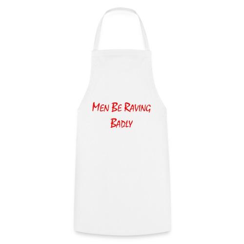 MEN BE RAVING BADLY (TM) - Cooking Apron