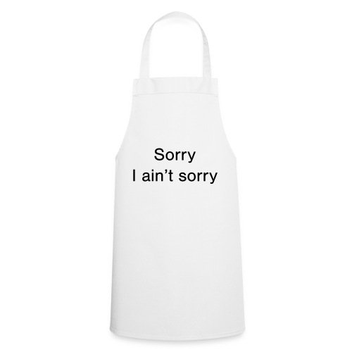 Sorry, I ain't sorry - Cooking Apron