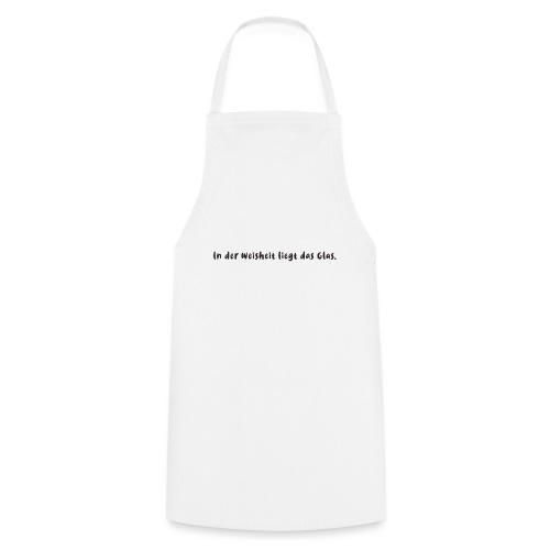 in der weisheit liegt das glas , spruch , wein, - Kochschürze