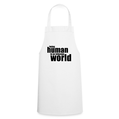 Being human in an inhuman world - Cooking Apron