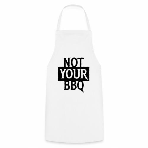 NOT YOUR BBQ BARBECUE - Coole Statement Geschenk - Kochschürze