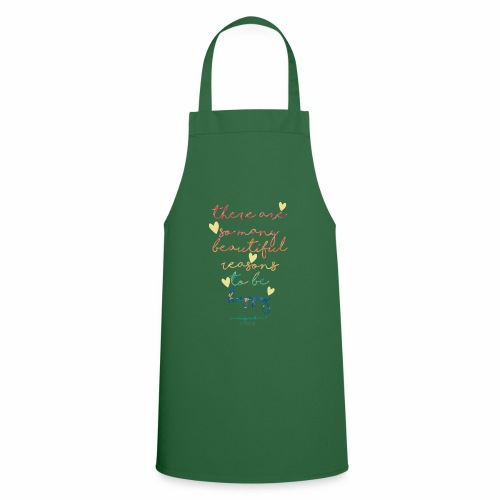 There are so many beautiful reasons to be happy - Cooking Apron