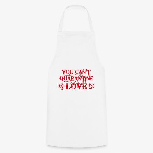01 You Can't Quarantine Love Liebe Spruch Maske - Kochschürze