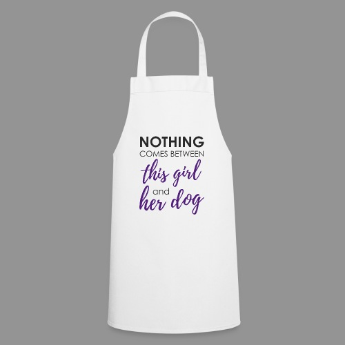 Nothing comes between this girl her and her dog - Cooking Apron
