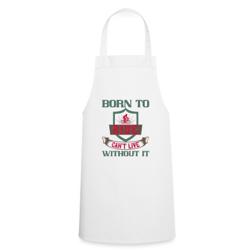 Born to ride can t live without it - Cooking Apron