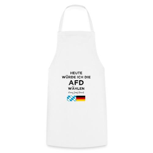 Heute würde ich die AfD wählen. Franz Josef Strauß - Kochschürze