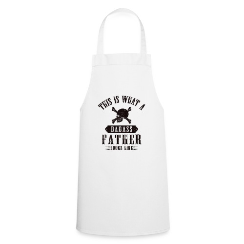 This Is What A Badass Father Looks Like - Cooking Apron