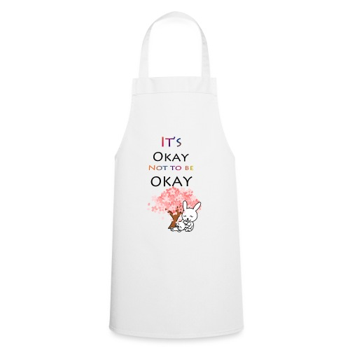 Its okay not to be okay. - Cooking Apron