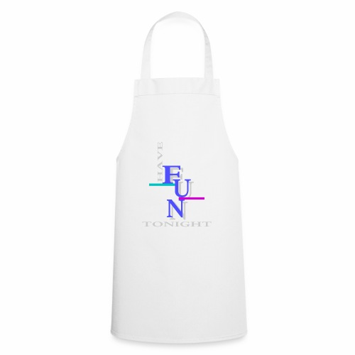 Have fun tonight - Cooking Apron