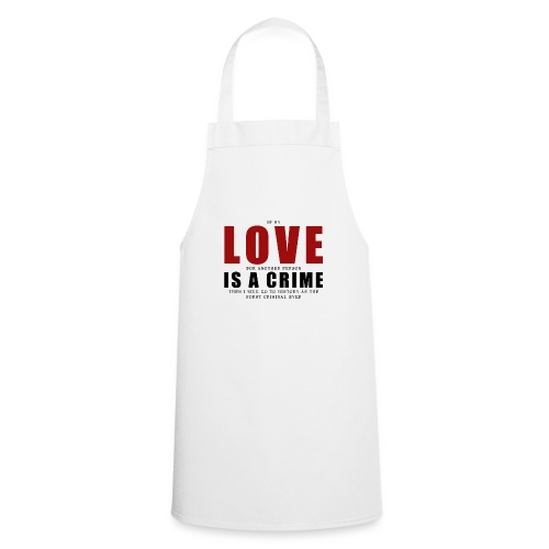 If LOVE is a CRIME - I'm a criminal - Cooking Apron