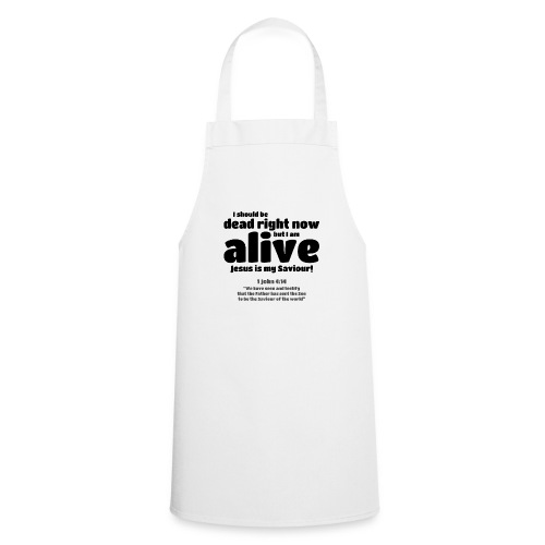 I Should be dead right now, but I am alive. - Cooking Apron