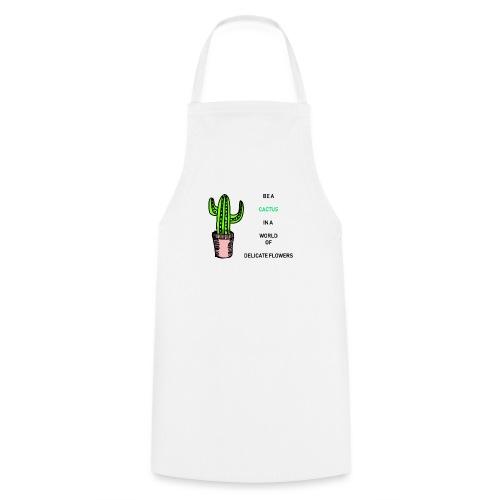Be a Cactus in a world of delicate Flowers - Kochschürze