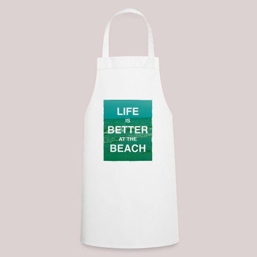 Life is better at beach - Kochschürze